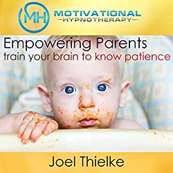Empower Parents, Train Your Brain to Know Patience