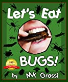 LET'S EAT BUGS!: A Thought-Provoking Introduction to Edible Insects for Adventurous Teens and Adults (2nd Edition) (Let's Eat Bugs)