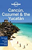 Lonely Planet Cancun, Cozumel and the Yucatan (Travel Guide)
