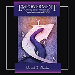 EMPOWERMENT: Creating Lives, Families, and Organizations That Rock Audiobook
