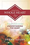 img - for Living From a Whole Heart: Healing the Six Wounds of the Heart (Volume 1) book / textbook / text book