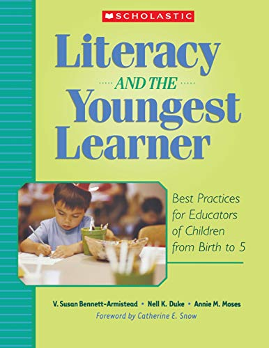 Literacy and the Youngest Learner: Best Practices for Educators of Children from Birth to 5 (Teaching Resources) ()