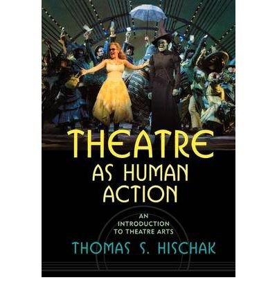Theatre as Human Action: An Introduction to Theatre Arts (Paperback) - Common