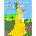 Victorian Women Coloring Book for Girls: Gorgeous Women in Vintage Dresses - Beginner Friendly Designs, Fun for All Ages