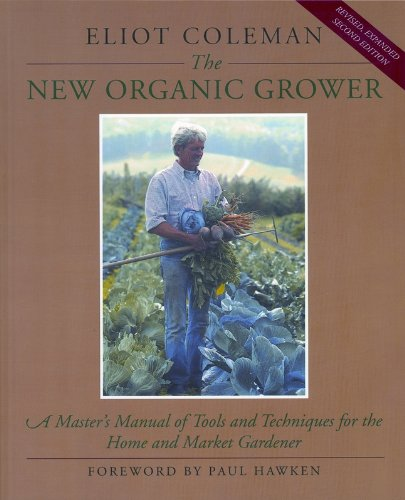 The New Organic Grower: A Master's Manual of Tools and Techniques for the Home and Market Gardener (A Gardener's Supply Book) by [Coleman, Eliot]