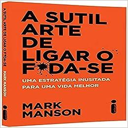 A Sutil Arte De Ligar O Fda Se 9788551002490 Livros Na Amazon