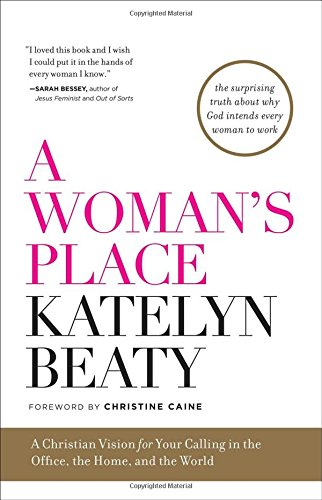 Download A Woman's Place: A Christian Vision for Your Calling in the Office, the Home, and the World ebook