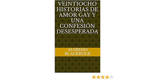 Veintiocho historias de amor gay y una confesión desesperada (Spanish Edition) - Kindle edition by Alfredo Blackrock. Literature & Fiction Kindle eBooks ...