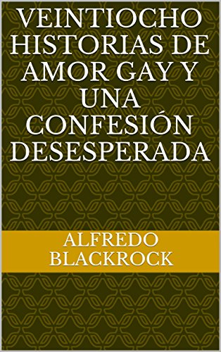 Veintiocho historias de amor gay y una confesión desesperada (Spanish Edition) by [Blackrock