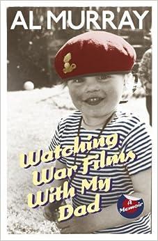 Book Watching War Films With My Dad: A Memoir by Murray, Al (2014)