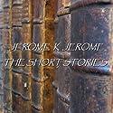 Jerome K Jerome: The Short Stories Audiobook by Jerome K Jerome Narrated by James Taylor