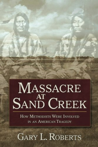 Massacre at Sand Creek: How Methodists Were Involved in an American Tragedy