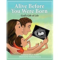 Alive Before You Were Born: God's Gift of Life
