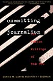 Committing Journalism, Dannie M. Martin and Peter Y. Sussman, 0393313220