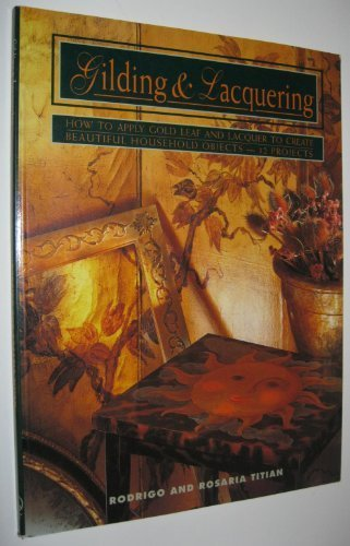 Gold Leaf Lacquer - Gilding and Lacquering: How to Apply Gold Leaf and Lacquer to Create Beautiful Household Objects-12 Projects (Contemporary Crafts)