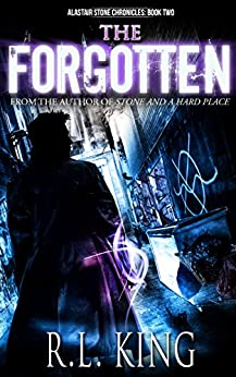 The Forgotten: A Novel in the Alastair Stone Chronicles by [King, R. L.]