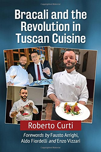 Francesco Bracali and the Revolution in Tuscan Cuisine by Roberto Curti;Forewords by Fausto Arrighi Aldo Fiordelli and Enzo Vizzar