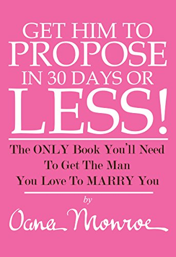 Get Him To Propose In 30 Days Or Less The Only Book Youll Need To