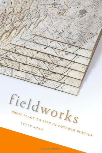 Fieldworks: From Place to Site in Postwar Poetics (Modern & Contemporary Poetics)