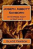 Joseph Abbott Sanborn: Express Agent in Salt Lake