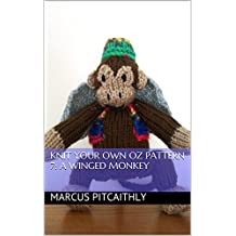Knit Your Own Oz Pattern 7: A Winged Monkey (Wyrd Knits' Knit Your Own Oz)