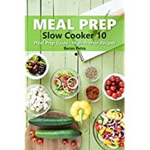 Meal Prep - Slow Cooker 10: Meal Prep Guide - High Protein Recipes