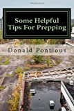 Some Helpful Tips for Prepping, Donald Pontious, 1494866153