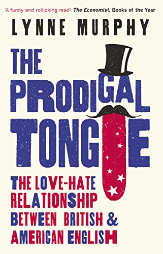 The Prodigal Tongue: The Love-Hate Relationship Between British and American English por Lynne Murphy
