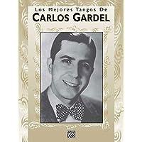 Carlos Gardel Los Mejores Tangos De Piano Vocal Guitar: Piano-Vocales-Acordes