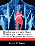 Developing a Gualia-Based Multi-Agent Architecture for Use in Malware Detection, Bobby D. Birrer, 1249588170