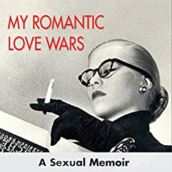 My Romantic Love Wars: A Sexual Memoir