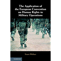 The Application of the European Convention on Human Rights to Military Operations