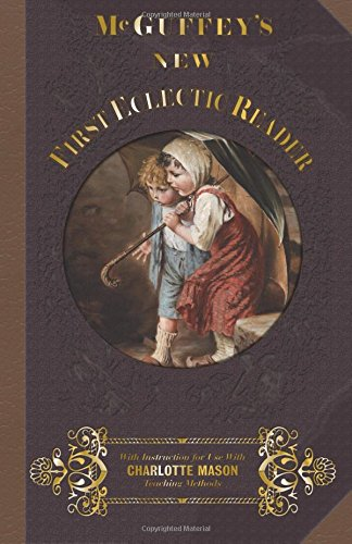 McGuffey First Eclectic Reader 1857: With Instructions for Use with Charlotte Mason Teaching Methods (McGuffey's New Eclectic Readers) (Volume 1)