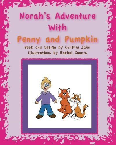 Norah's Adventure With Penny and Pumpkin by Cynthia Jahn (2014-06-25)