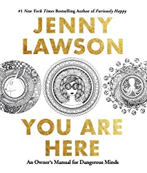 You Are Here: An Owner's Manual for Dangerous Minds