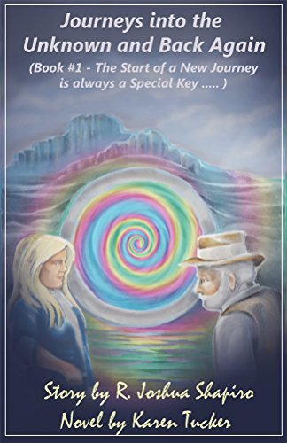 Journeys into the Unknown and Back Again, Book #1, Part I: The Start of a New Journey is always a Special Key