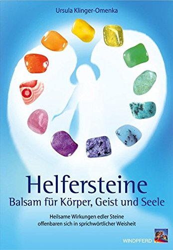 Helfersteine: Balsam für Körper, Geist und Seele - Heilsame Wirkungen edler Steine offenbaren sich in sprichwörtlicher Weisheit