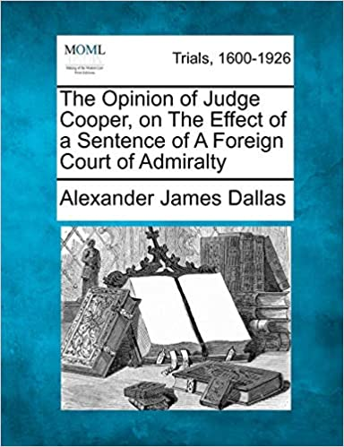 The Opinion of Judge Cooper, on The Effect of a Sentence of A