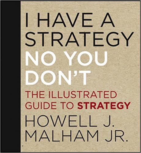 Download di libri Rapidshare I Have a Strategy (No, You Don't): The Illustrated Guide to Strategy FB2