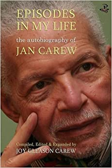 Episodes in My Life: The Autobiography of Jan Carew: Compiled, Edited and Expanded by Joy Gleason Carew by Jan Carew (2015-11-01)