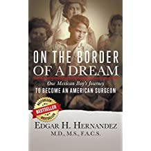 On the Border of a Dream: One Mexican Boy's Journey to Become an American Surgeon
