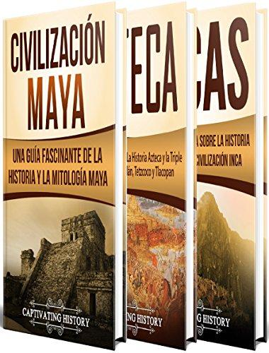 Antiguas Civilizaciones: Una Fascinante Guía sobre la Historia de los Mayas, Aztecas y el