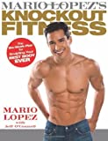 Mario Lopez's Knockout Fitness: The Six-Week Plan for Sculpting Your Best Body Ever by Lopez, Mario, O'Connell, Jeff(May 13, 2008) Hardcover