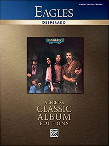 Eagles -- Desperado: Piano/Vocal/Chords (Alfred\'s Classic Album ...