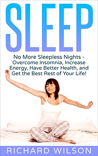 Sleep: No More Sleepless Nights - Overcome Insomnia, Increase Energy, Have Better Health, and Get the Best Rest of Your Life! (English Edition)