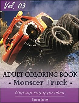 Monster Truck Coloring Book for Stress Relief & Mind Relaxation, Stay Focus Treatment: New Series of Coloring Book for Adults and Grown up, 8.5