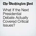 What If the Next Presidential Debate Actually Covered Critical Issues? | Katrina vanden Heuvel