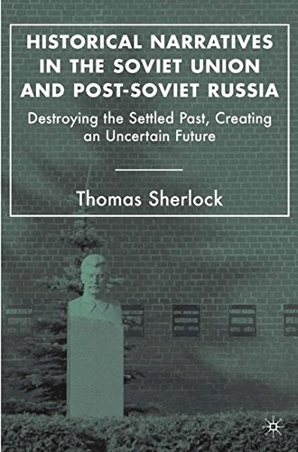 Historical Narratives in the Soviet Union and Post-Soviet Russia: Destroying the Settled Past, Creating an Uncertain Future