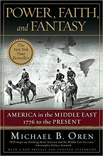 Amazon.com: Power, Faith, and Fantasy: America in the Middle East: 1776 to the Present (9780393330304): Michael B. Oren: Books