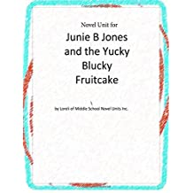 Novel Unit for Junie B. Jones and the Yucky Blucky Fruitcake by Loreli of Middle School Novel Units Inc. (2014-12-05)